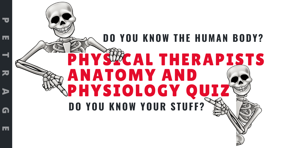Physical Therapists Anatomy and Physiology Quiz petrage (1)