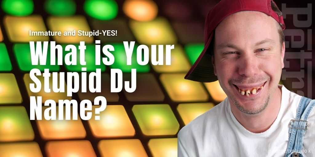 what is your stupid dj name quiz petrage
