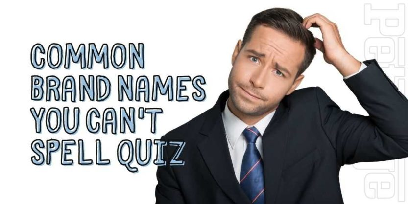 common brand names you cant spell quiz petrage